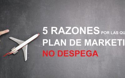 5 RAZONES POR LAS QUE TU PLAN DE MARKETING NO DESPEGA